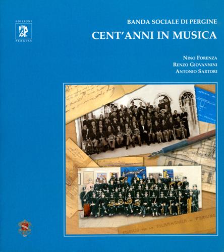 Banda Sociale di Pergine. Cent'anni in musica